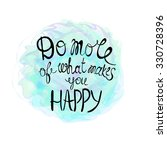 do more of what makes you happy ... | Shutterstock .eps vector #330728396