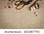 background with sewing and... | Shutterstock . vector #332387792