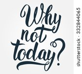 """why not today""  hand drawn... 