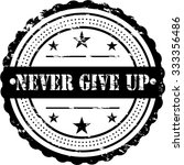 never give up   grunge badge | Shutterstock .eps vector #333356486