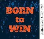 slogan  born to win. vector... | Shutterstock .eps vector #334810232