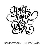 """""""your time is over"""" lettering 