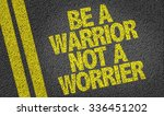 Be A Warrior Not A Worrier...
