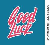 good luck. hand lettering | Shutterstock .eps vector #337635308