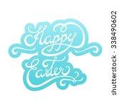 happy easter hand lettering... | Shutterstock . vector #338490602