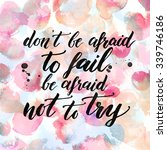 Don't Be Afraid To Fail  Be...