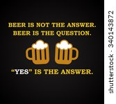 beer is the question   funny... | Shutterstock .eps vector #340143872