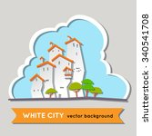 white city. illustration of a... | Shutterstock .eps vector #340541708