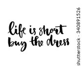 life is short  buy the dress.... | Shutterstock .eps vector #340891526