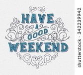 have a good weekend. lettering... | Shutterstock .eps vector #342239942