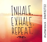 Small photo of Inspirational Typographic Quote - Inhale, Exhale, Repeat
