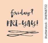 finally friday. thank god it's... | Shutterstock . vector #346968722