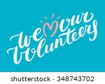 we love our volunteers. | Shutterstock .eps vector #348743702