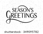 hand sketched seasons greetings ... | Shutterstock .eps vector #349095782