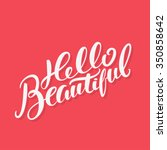 hello beautiful. hand lettering ... | Shutterstock .eps vector #350858642