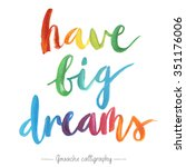 """have big dreams"" calligraphic... 