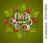 christmas lettering with holly... | Shutterstock . vector #351372896