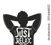 Just Relax. Trendy Motivation...