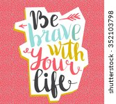 be brave with your life.... | Shutterstock .eps vector #352103798