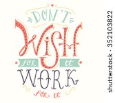 don t wish for it  work for it. ... | Shutterstock .eps vector #352103822