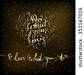 do what you love  love what you ... | Shutterstock .eps vector #352167026