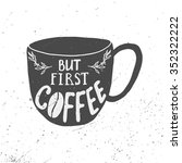 but first coffee lettering.... | Shutterstock .eps vector #352322222