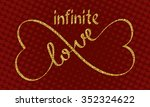 infinite love golden glittering ... | Shutterstock .eps vector #352324622