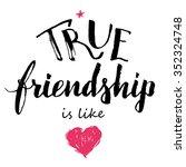 true friendship is like love.... | Shutterstock .eps vector #352324748