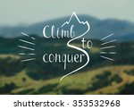 climb to conquer. hand drawn... | Shutterstock .eps vector #353532968
