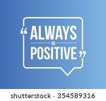 always be positive quote... | Shutterstock .eps vector #354589316