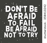 don't be afraid to fail be... | Shutterstock .eps vector #358413242
