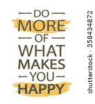 do more of what makes you happy ... | Shutterstock .eps vector #358434872