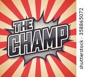 the champ. poster comic speech...   Shutterstock .eps vector #358865072