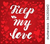 keep my love. hand calligraphy. ... | Shutterstock .eps vector #361202642