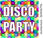 multicolored text. disco party. ... | Shutterstock .eps vector #364036796