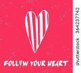 follow your heart. hand drawn... | Shutterstock .eps vector #364237742