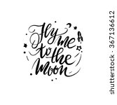 lettering quote. fly me to the... | Shutterstock .eps vector #367136612
