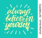 always believe in yourself. ... | Shutterstock .eps vector #367488992