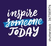 inspire someone today.... | Shutterstock .eps vector #367585976