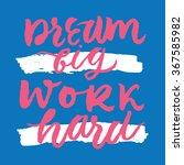 dream big  work hard.... | Shutterstock .eps vector #367585982