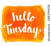 hello tuesday hand paint... | Shutterstock .eps vector #368199428