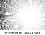 comic book radial lines... | Shutterstock .eps vector #368217386