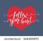 hand sketched follow your heart ... | Shutterstock .eps vector #368389895