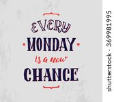 every monday is a new chance.... | Shutterstock .eps vector #369981995