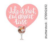 life is short  eat dessert... | Shutterstock .eps vector #370042652