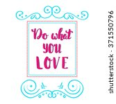 do what you love. hand drawn... | Shutterstock .eps vector #371550796