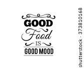good food is good mood. quote... | Shutterstock .eps vector #373810168