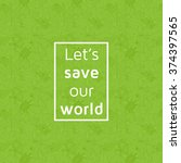 eco concept. text lets save our ...   Shutterstock .eps vector #374397565