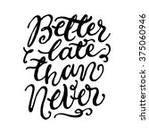 'better late that never'.  | Shutterstock .eps vector #375060946