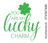 you are my lucky charm. irish...